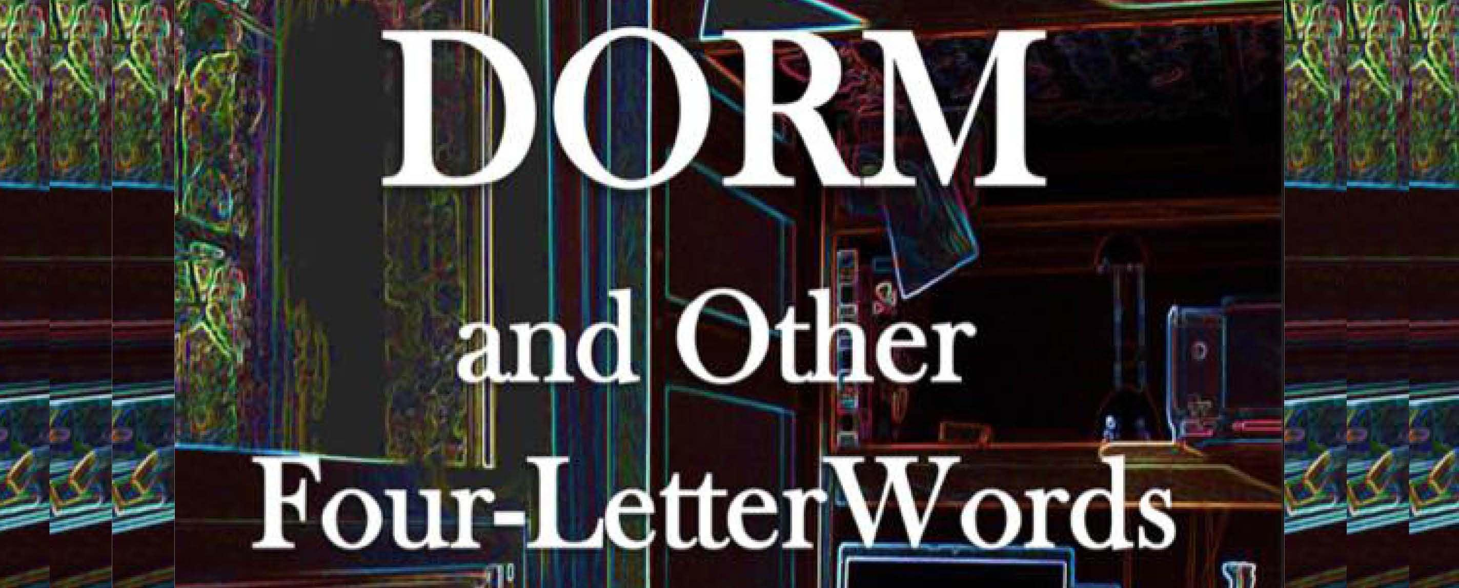 """""""DORM and Other Four-Letter Words"""" Opens"""