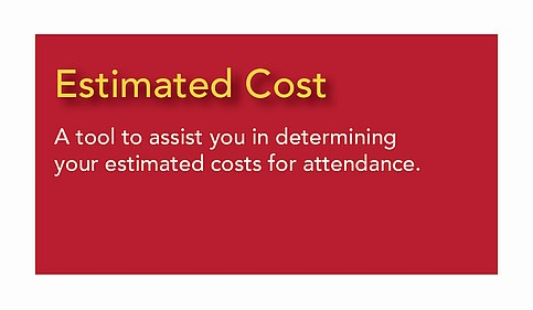 Estimated Cost - A tool to assit in determining the estimated costs of attendance.
