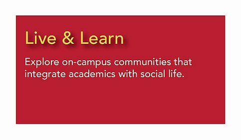 Live and Learn - on-campus communities that integrate academics with social life.