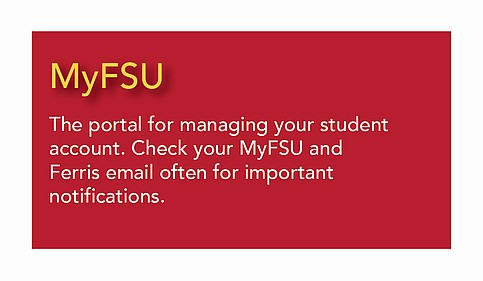 MyFSU - The portal for managing your student account inlucing Ferris email and important                                           notifications.