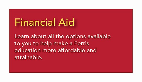 Financial Aid - Learn the options available to help make a Ferris education more affordable.
